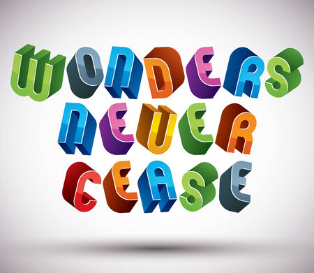 cease: Wonders Never Cease greeting phrase made with 3d retro style geometric letters.