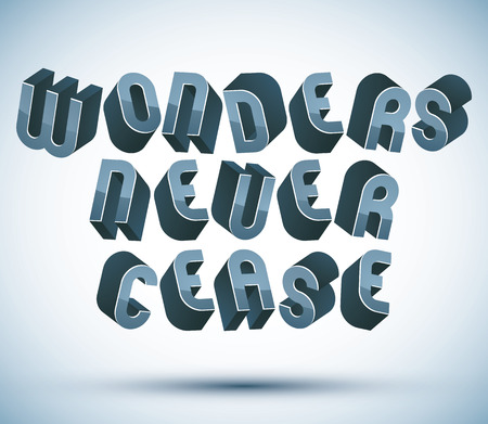 wonders: Wonders Never Cease greeting phrase made with 3d retro style geometric letters.