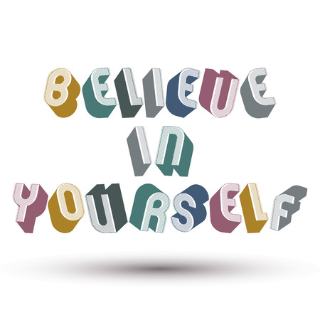 believe in yourself: Believe in Yourself phrase made with 3d retro style geometric letters.