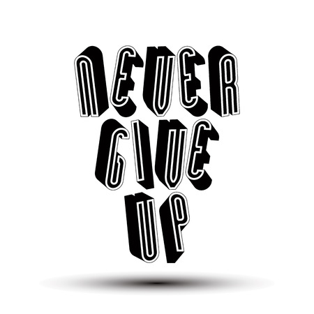 give up: Never Give Up phrase made with 3d retro style geometric letters. Illustration