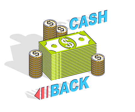 Cash Back concept, cash money dollar stacks and cent coins piles with lettering isolated on white background. 3d vector business and finance design, isometric thin line illustration.