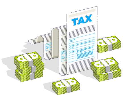 Taxation concept, tax form or paper legal document with cash money stacks isolated on white background. Isometric vector business and finance illustration, 3d thin line design.