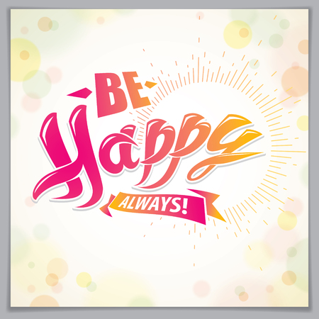 Be Happy beautiful greeting card vector design. Includes beautiful lettering composition placed over blurred circles abstract background. Square shape format with CMYK colors acceptable for print.