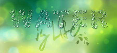 Water is life words designed with realistic water drops with blurred background beyond, vector illustration of ecology theme, ecosystem, environment protection.