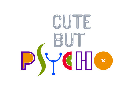 Cute but psycho funny phrase lettering logo or poster with weird font letters, t shirt print or social media picture.
