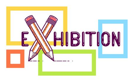 Exhibition word with crossed pencils instead of letter X, art and design, vector conceptual creative or poster made with special font.