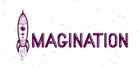 Imagination word with rocket instead of letter I, imagine and fantasy concept, vector conceptual creative logo or poster made with special font. Illustration