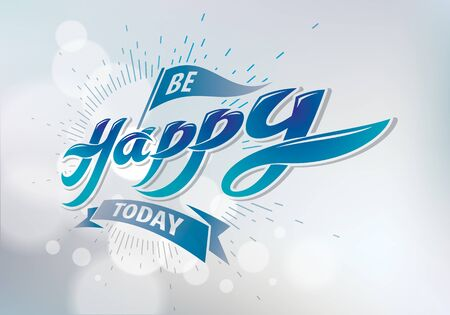 Be Happy vector greeting card. Includes beautiful lettering composition placed over blurred circles blue abstract background. A4 format with CMYK colors acceptable for print. Foto de archivo - 134804505
