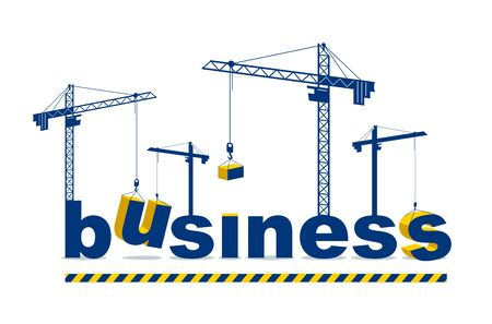 Construction cranes build Business word vector concept design, conceptual illustration with lettering allegory in progress development, stylish metaphor of motivation.