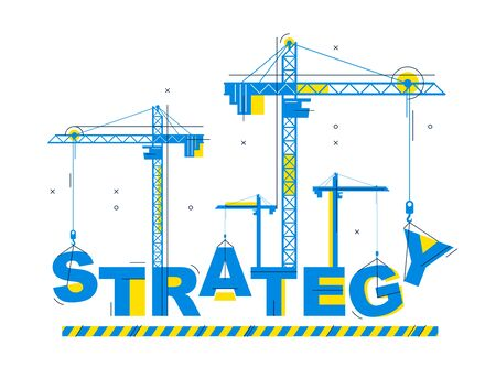 Construction cranes builds Strategy word concept design, conceptual illustration with lettering allegory in progress development, stylish metaphor of business plan.