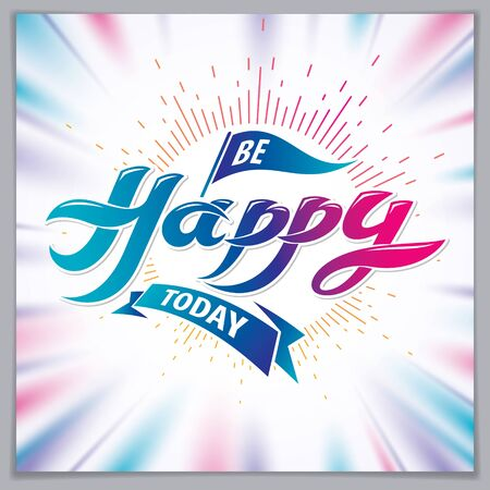 Be Happy beautiful greeting card vector design. Includes beautiful lettering composition placed over blurred colorful abstract background. Square shape format with CMYK colors acceptable for print.