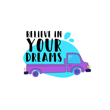 Truck on a blue background. Written by believe in your dreams. Concept - delivery of flowers and plants. Cartoon vector.