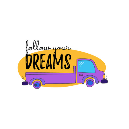 Truck on a yellow background. Written by believe in your dreams. Concept - delivery of flowers and plants. Cartoon vector.