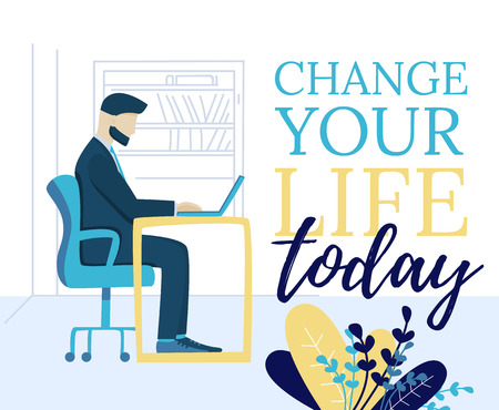 Flat Banner Change your Life Today Motivate Phrase. Vector Illustration on White Background with Book Shelfs. Businessman Performs Routine Work Every Day. Colorful Leaves and Flowers.