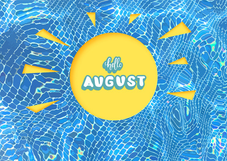 Hello august greeting card composition. Handwritten sticker lettering with sun shape and bright water swimming pool background. Hello august inscription with decoration. Vector illustration.