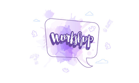 Workshop announcement composition with speech bubble and watercolor texture. Template with handwritten lettering and decoration. Vector illustration.
