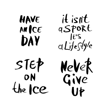 Have an Ice Day, It isn't a Sport, it's Lifestyle, Step on the Ice, Never Give up vector quotes. Creative handwritten lettering. Sports motivation inscription.