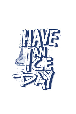 Have an Ice Day. Vector quote. Creative lettering with decoration. Sports motivation inscription.
