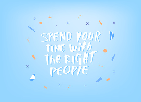 Spend your time with the right people vector quote. Handwritten brush lettering  on blue decorative background.