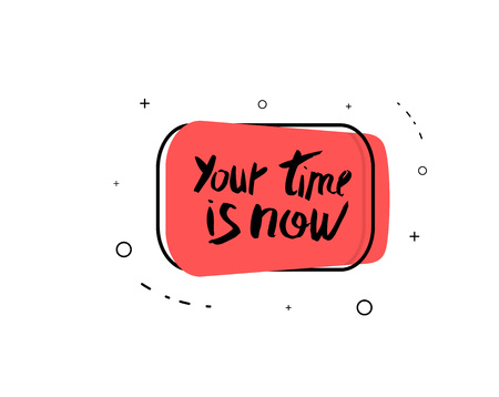 You time is now vector quote. Handwritten brush lettering with red badge isolated on white background. Vektorové ilustrace