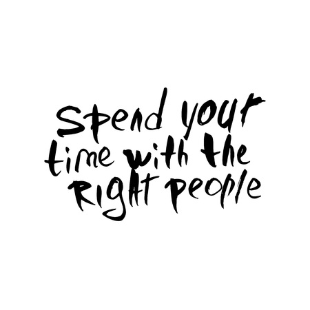 Spend your time with the right people vector quote. Handwritten brush lettering isolated on white background. 向量圖像