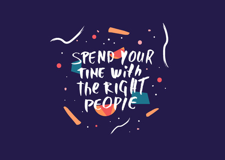 Spend your time with the right people vector quote. Handwritten brush lettering  on creative background. 向量圖像