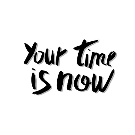 You time is now vector quote. Handwritten brush lettering isolated on white background.