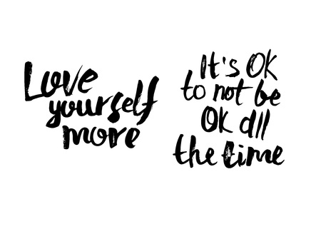 Love yourself more. It's Ok to not be ok all the time. Vector handwritten motivation quotes. Ink black inscriptions isolated on white background. Illustration