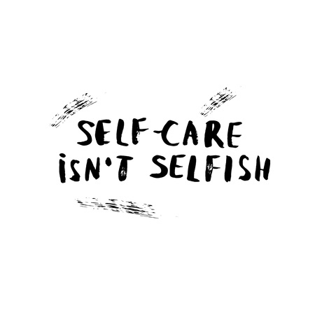 Self-care isn't selfish. Vector handwritten motivation quote. Ink black inscription isolated on white background.