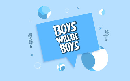 Boys will be boys quote. Handwritten lettering with specch bubble, decoration and characters. Vector illustration.