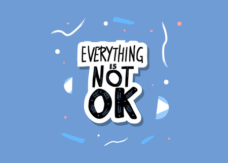 Everything is not ok handwritten lettering with abstract decoration. Poster vector template with quote. Blue color  illustration. Illustration