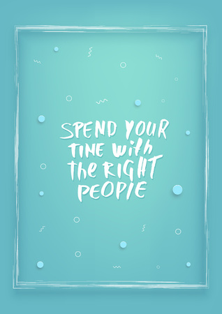 Spend your time with the right people vector quote. Handwritten brush lettering  on vertical  decorative background with frame.