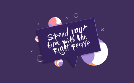 Spend your time with the right people vector quote. Handwritten brush lettering with speech bubble on violet decorative background.