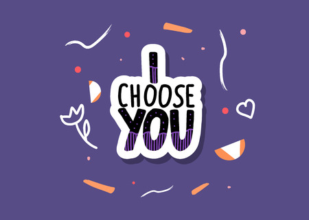 I choose you handwritten sticker lettering with  decoration. Poster template with quote. Vector  conceptual illustration.