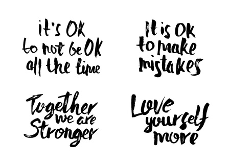 Love yourself more. Its Ok to not be all the time.  Its Ok to make mistakes. Together we are stronger. Set of vector handwritten motivation quotes.  Inscriptions isolated on white background. Illustration