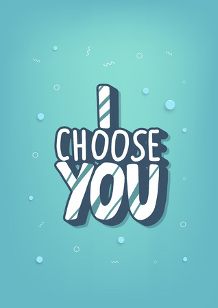 I choose you lettering with  decoration. Poster template with quote. Vector color conceptual illustration.
