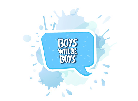 Boys will be boys quote. Handwritten lettering with speech bubble and watercolor texture. Vector illustration.