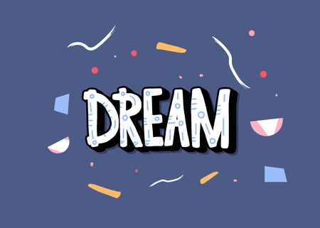 Dream handwritten lettering with decoration. Poster concept. Vector illustration.