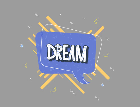 Dream handwritten lettering with speech bubble decoration. Poster concept. Vector illustration.