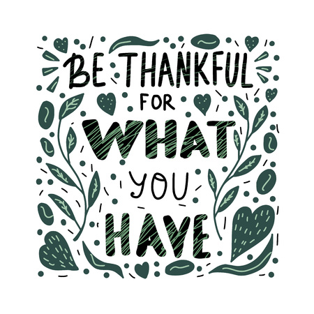 Be thankful for what you have lettering with  hand drawn decoration. Poster template with quote. Vector conceptual illustration.