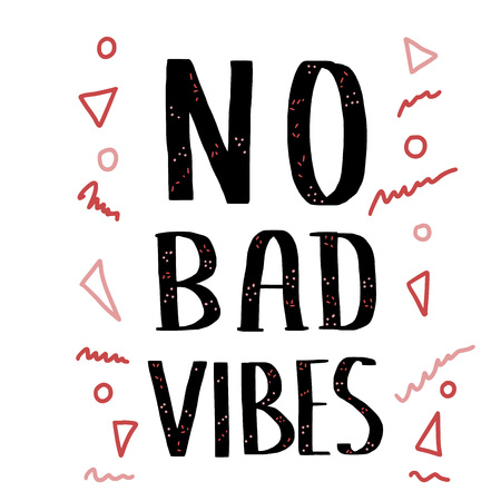 No Bad Vibes quote. Poster template with handwritten lettering. Hand lettered message. Text and geometric decoration isolated on white background. Vector conceptual illustration.