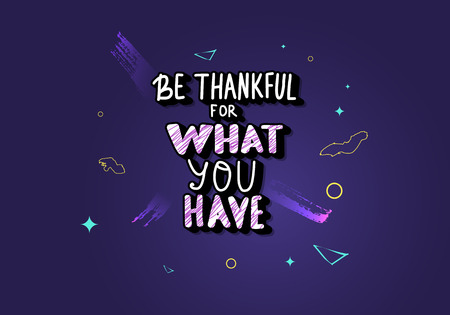 Be thankful for what you have handwritten lettering with shiny decoration. Poster template with quote. Vector color conceptual illustration.