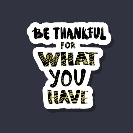 Be thankful for what you have sticker lettering. Poster template with quote. Vector color conceptual illustration.