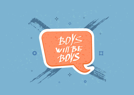 Boys will be boys quote. Handwritten lettering with speech bubble. Vector illustration.