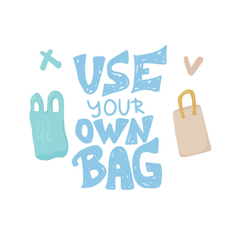 Use your own bag concept. Quote with plastic bag and textile bag isolated on white background. Emblem with handwritten lettering and zero waste symbols. Vector color illustration.