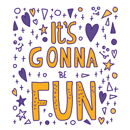 Its gonna be fun quote. Poster template with handwritten lettering and decoration. Positive message with design elements in doodle style. Inspirational phrase. Vector conceptual illustration.