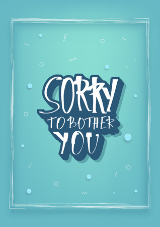 Sorry to bother you quote with decoration. Poster template with handwritten lettering and decor design elements. Inspirational banner with text. Vector conceptual illustration. Ilustração