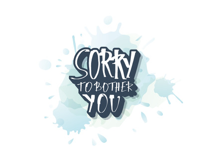 Sorry to bother you quote with decoration. Poster template with handwritten lettering and decor design elements. Inspirational banner with text. Vector conceptual illustration. Vettoriali