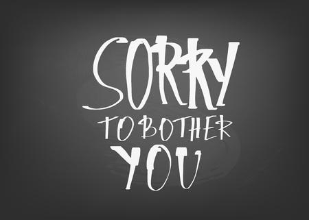 Mi dispiace disturbarti citazione di gesso. Modello di poster con lettere scritte a mano. Illustrazione vettoriale. Vettoriali
