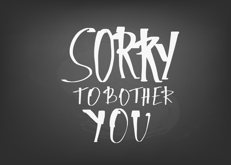 Sorry to bother you chalk quote. Poster template with handwritten lettering. Vector  illustration.